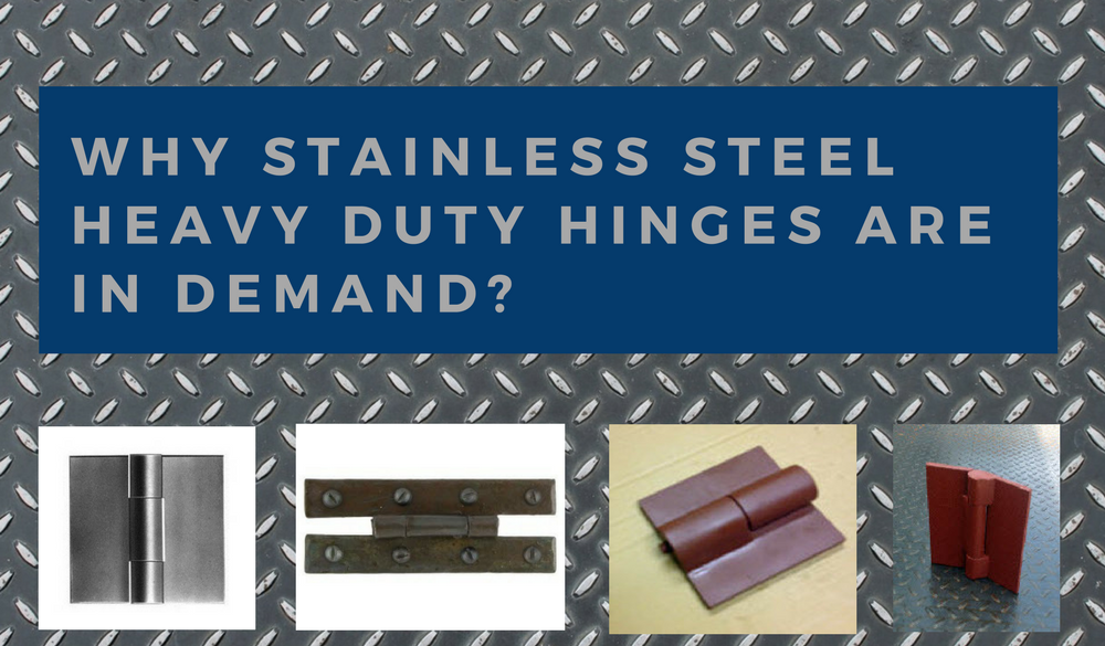 Why Stainless Steel Heavy Duty Hinges