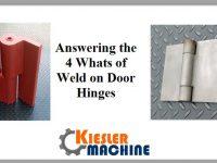 4 Whats of Weld on Door Hinges - Kiesler Machine